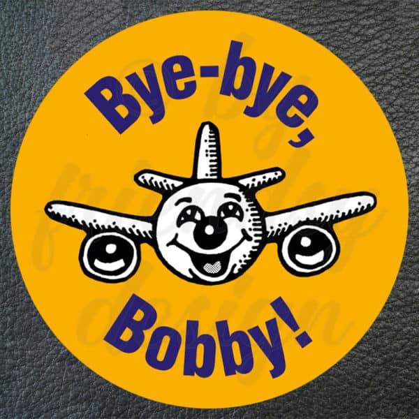 """Aufkleber """"Bye-bye, Bobby!"""""""